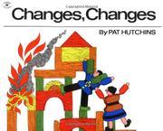 CHANGES, CHANGES by Pat -- Illus. Hutchins