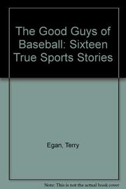 THE GOOD GUYS OF BASEBALL by Terry Egan
