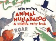ANIMAL HULLABALOO by Jakki Wood