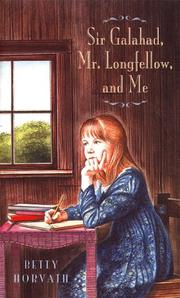 SIR GALAHAD, MR. LONGFELLOW, AND ME by Betty Horvath