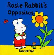 ROSIE RABBIT'S BOOK OF OPPOSITES by Patrick Yee