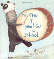 THE YEAR I DIDN'T GO TO SCHOOL by Giselle Potter