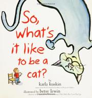 Book Cover for SO, WHAT'S IT LIKE TO BE A CAT?
