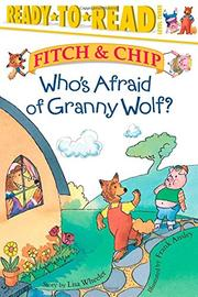 FITCH & CHIP: WHO'S AFRAID OF GRANNY WOLF? by Lisa Wheeler