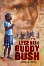 LEGEND OF BUDDY BUSH by Sheila P. Moses