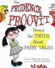 HOW PRUDENCE PROOVIT PROVED THE TRUTH ABOUT FAIRY TALES by Coleen Murtagh Paratore