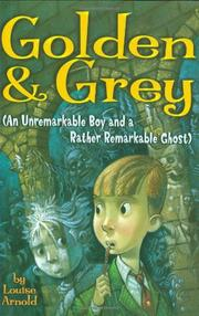 Cover art for GOLDEN & GREY (AN UNREMARKABLE BOY AND A RATHER REMARKABLE GHOST)
