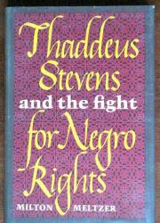 THADDEUS STEVENS AND THE FIGHT FOR NEGRO RIGHTS by Milton Meltzer