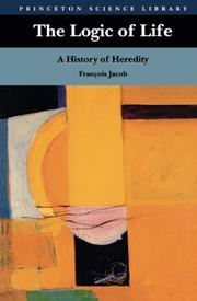 THE LOGIC OF LIFE: A History of Heredity by Francois Jacob