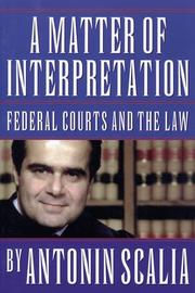 A MATTER OF INTERPRETATION: Federal Courts and the Law by Antonin Scalia
