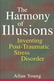 THE HARMONY OF ILLUSIONS: Inventing Post-Traumatic Stress Disorder by Allan Young