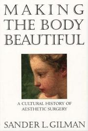 MAKING THE BODY BEAUTIFUL by Sander L. Gilman
