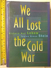 WE ALL LOST THE COLD WAR by Richard Ned Lebow