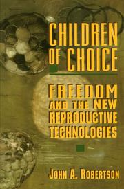 CHILDREN OF CHOICE: Freedom and the New Reproductive Technologies by John A. Robertson