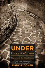 UNDER CRESCENT AND CROSS: The Jews in the Middle Ages by Mark R. Cohen