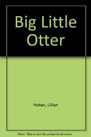 THE BIG LITTLE OTTER by Lillian Hoban