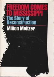FREEDOM COMES TO MISSISSIPPI by Milton Meltzer