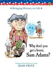 WHY DON'T YOU GET A HORSE, SAM ADAMS? by Trina Schart Hyman