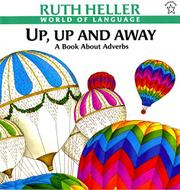 """UP, UP AND AWAY: A Book About Adverbs"" by Ruth Heller"