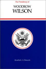 THE PRESIDENCY OF WOODROW WILSON by Kendrick A. Clements