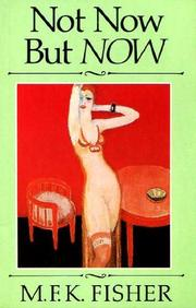 NOT NOW BUT NOW by M.F.K. Fisher