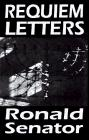 REQUIEM LETTERS by Ronald Senator