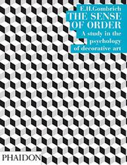 THE SENSE OF ORDER: A Study in the Psychology of Decorative Art by E. H. Gombrich