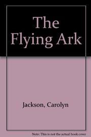 THE FLYING ARK by Carolyn Jackson