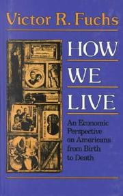 HOW WE LIVE: An Economic Perspective on Americans from Birth to Death by Victor R. Fuchs