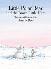 LITTLE POLAR BEAR AND THE BRAVE LITTLE HARE by Hans de Beer