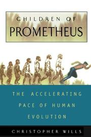 CHILDREN OF PROMETHEUS: The Accelerating Pace of Human Evolution by Christopher Wills