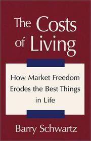 THE COSTS OF LIVING: How Market Freedom Erodes the Best Things in Life by Barry Schwartz