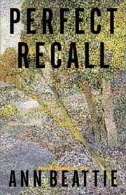 PERFECT RECALL by Ann Beattie