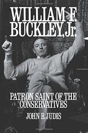 WILLIAM F. BUCKLEY, JR.: Patron Saint of the Conservatives by John B. Judis