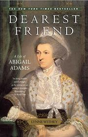 DEAREST FRIEND: A Life of Abigail Adams by Lynne Withey
