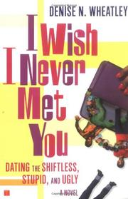 I WISH I NEVER MET YOU by Denise N. Wheatley