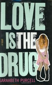 LOVE IS THE DRUG by Sarabeth Purcell