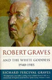ROBERT GRAVES AND THE WHITE GODDESS 1940-1985 by Richard Perceval Graves