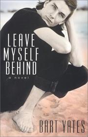 LEAVE MYSELF BEHIND by Bart Yates