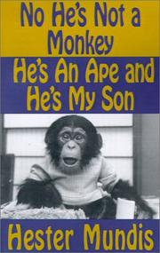 NO HE'S NOT A MONKEY, HE'S AN APE AND HE'S MY SON by Hester Mundis