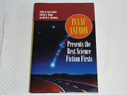 ISAAC ASIMOV PRESENTS THE BEST SCIENCE FICTION FIRSTS by Isaac Asimov