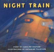 NIGHT TRAIN by Caroline Stutson