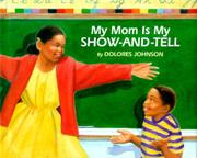MY MOM IS MY SHOW-AND-TELL by Dolores Johnson