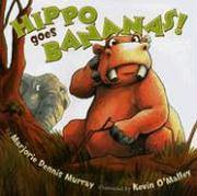 HIPPO GOES BANANAS! by Marjorie Dennis Murray