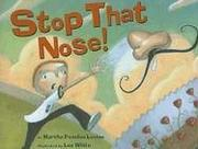 STOP THAT NOSE! by Martha Peaslee Levine