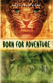 BORN FOR ADVENTURE by Kathleen Karr