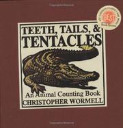 TEETH, TAILS, & TENTACLES by Christopher Wormell