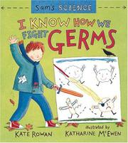 I KNOW HOW WE FIGHT GERMS by Kate Rowan