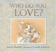 WHO DO YOU LOVE? by Martin Waddell