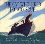 THE CAT WHO LIKED POTATO SOUP by Terry Farish